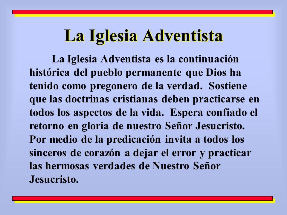 La Iglesia Adventista La Iglesia Adventista es la continuación histórica del pueblo permanente que Dios ha tenido como pregonero de la verdad. Sostien