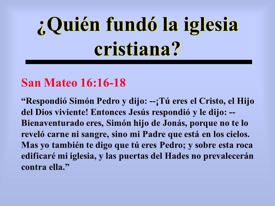 ¿Quién fundó la iglesia cristiana? San Mateo 16:16-18 Respondió Simón Pedro y dijo: --¡Tú eres el Cristo, el Hijo del Dios viviente! Entonces Jesús re
