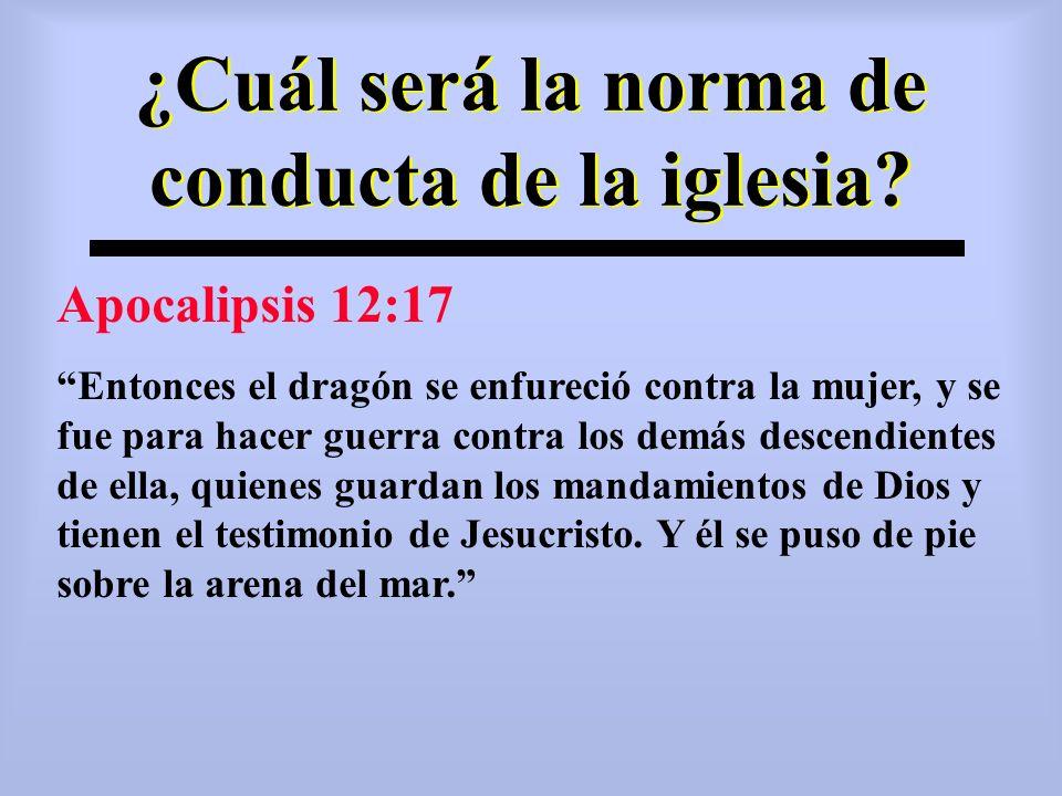 ¿Cuál será la norma de conducta de la iglesia? Apocalipsis 12:17 Entonces el dragón se enfureció contra la mujer, y se fue para hacer guerra contra lo