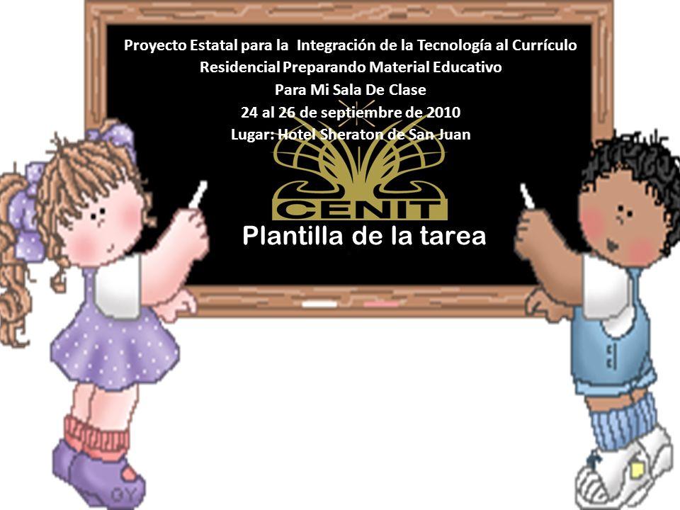 Plantilla de la tarea Proyecto Estatal para la Integración de la Tecnología al Currículo Residencial Preparando Material Educativo Para Mi Sala De Cla