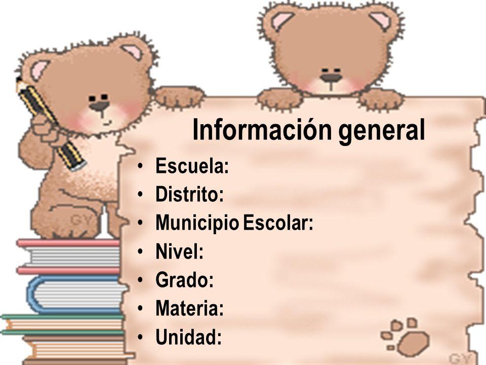 Información general Escuela: Distrito: Municipio Escolar: Nivel: Grado: Materia: Unidad: