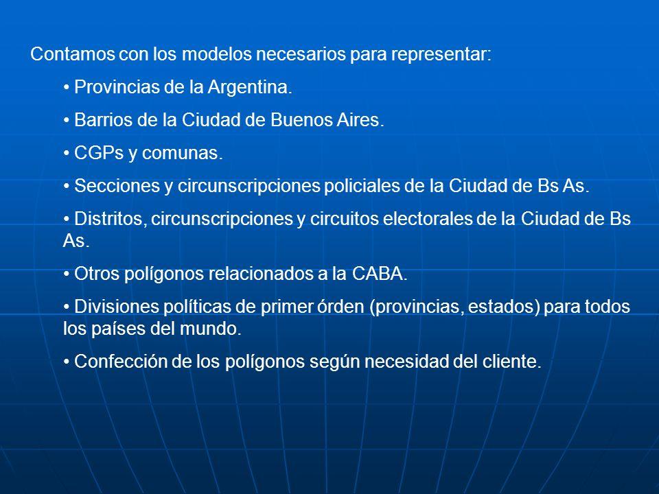 Contamos con los modelos necesarios para representar: Provincias de la Argentina. Barrios de la Ciudad de Buenos Aires. CGPs y comunas. Secciones y ci
