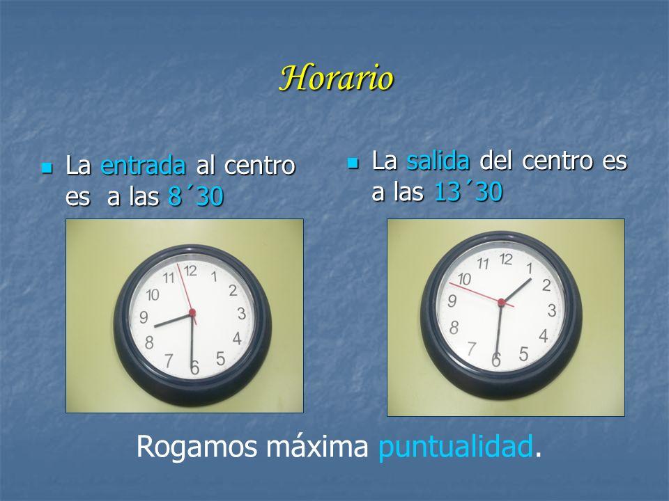 Horario La entrada al centro es a las 8´30 La entrada al centro es a las 8´30 La salida del centro es a las 13´30 La salida del centro es a las 13´30