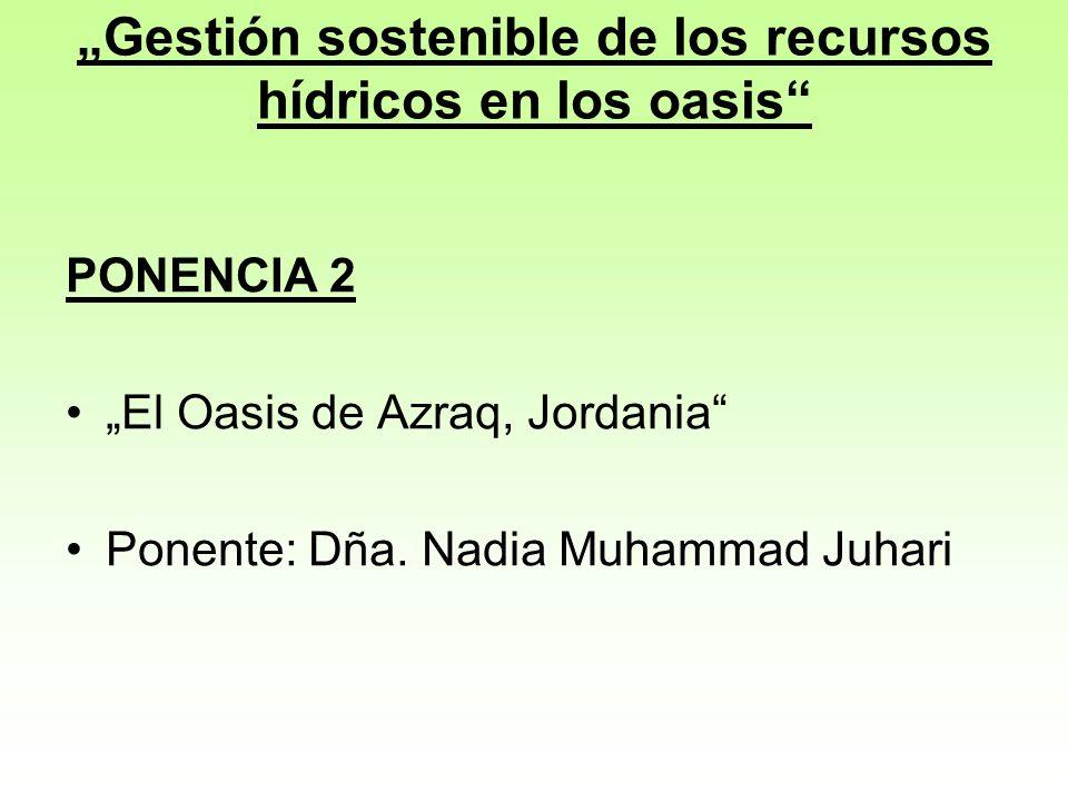Gestión sostenible de los recursos hídricos en los oasis PONENCIA 2 El Oasis de Azraq, Jordania Ponente: Dña.