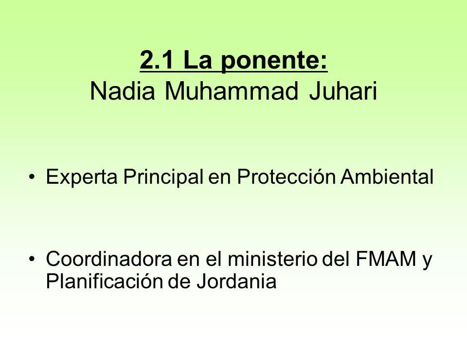2.1 La ponente: Nadia Muhammad Juhari Experta Principal en Protección Ambiental Coordinadora en el ministerio del FMAM y Planificación de Jordania