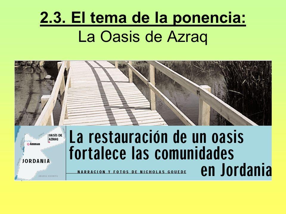 2.3. El tema de la ponencia: La Oasis de Azraq