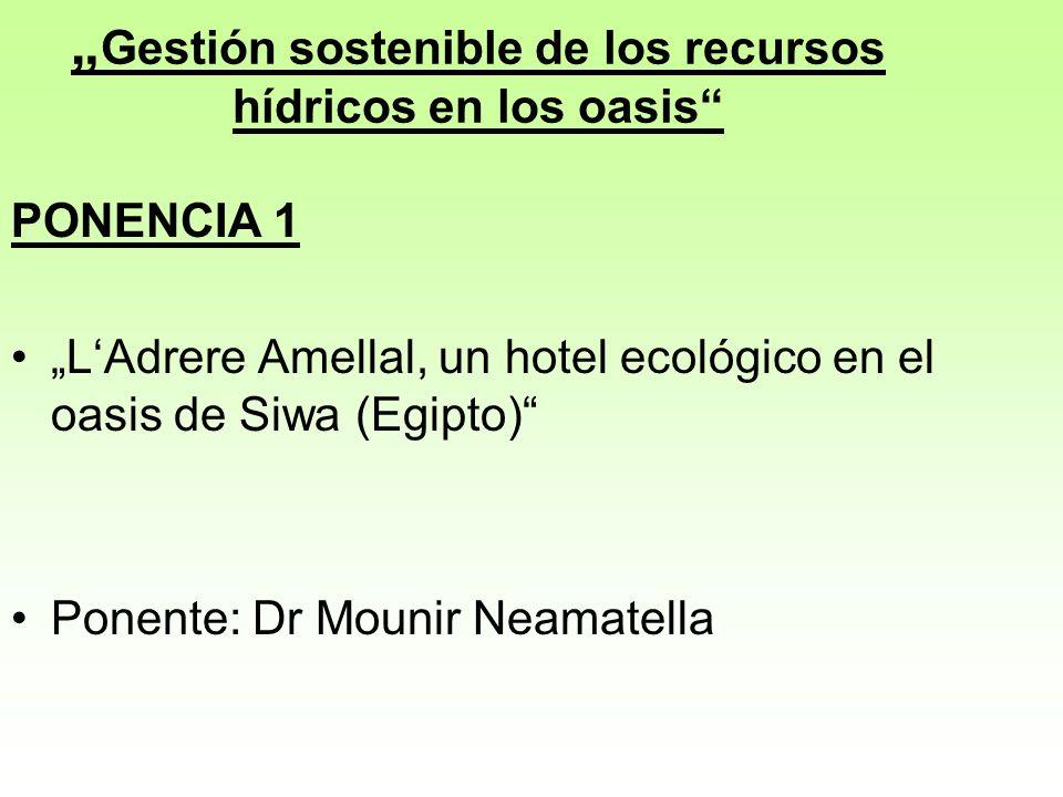 Gestión sostenible de los recursos hídricos en los oasis PONENCIA 1 LAdrere Amellal, un hotel ecológico en el oasis de Siwa (Egipto) Ponente: Dr Mounir Neamatella