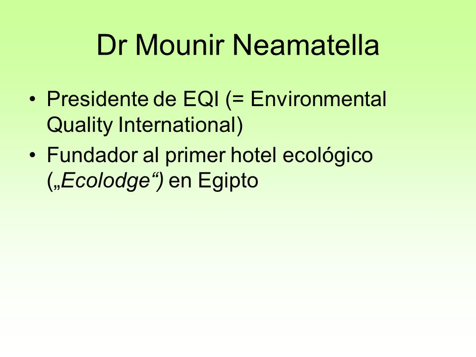 Dr Mounir Neamatella Presidente de EQI (= Environmental Quality International) Fundador al primer hotel ecológico (Ecolodge) en Egipto