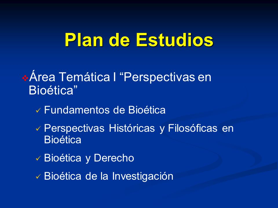 Plan de Estudios Área Temática I Perspectivas en Bioética Fundamentos de Bioética Perspectivas Históricas y Filosóficas en Bioética Bioética y Derecho