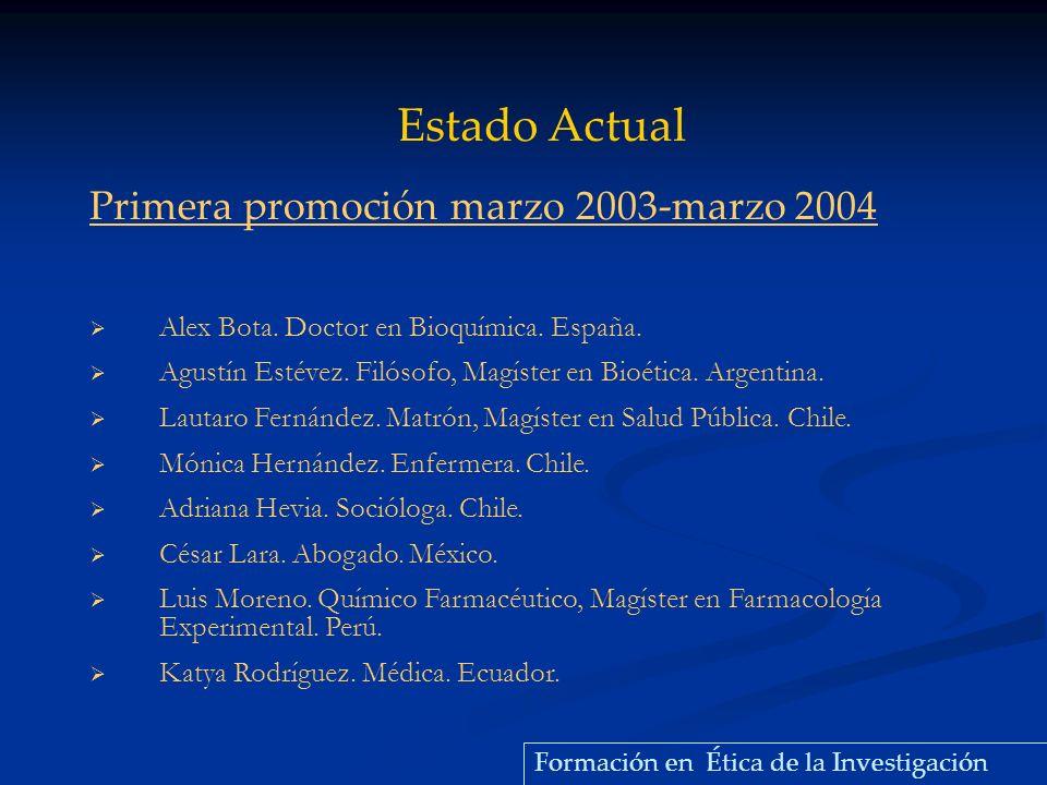 Primera promoción marzo 2003-marzo 2004 Alex Bota. Doctor en Bioquímica. España. Agustín Estévez. Filósofo, Magíster en Bioética. Argentina. Lautaro F