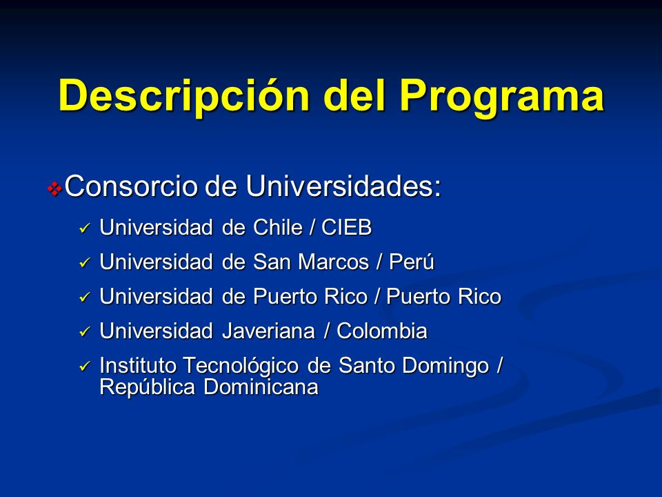 Descripción del Programa Consorcio de Universidades: Consorcio de Universidades: Universidad de Chile / CIEB Universidad de Chile / CIEB Universidad d