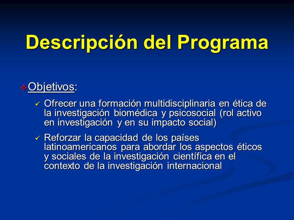 Descripción del Programa Objetivos: Objetivos: Ofrecer una formación multidisciplinaria en ética de la investigación biomédica y psicosocial (rol acti