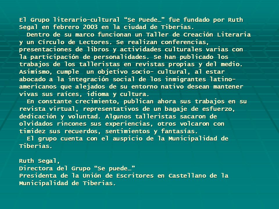 El Grupo literario-cultural Se Puede… fue fundado por Ruth Segal en febrero 2003 en la ciudad de Tiberias. Dentro de su marco funcionan un Taller de C