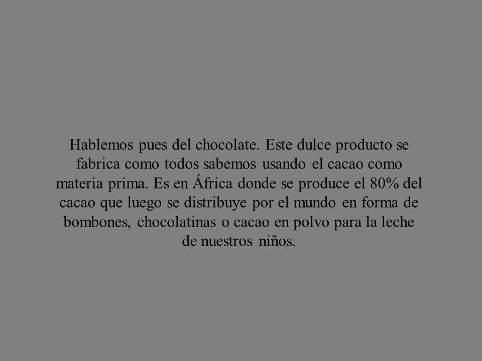 Hablemos pues del chocolate.