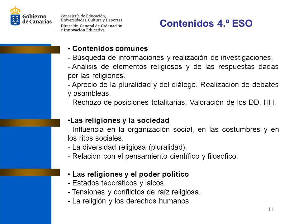 11 Contenidos 4.º ESO Contenidos comunes - Búsqueda de informaciones y realización de investigaciones. - Análisis de elementos religiosos y de las res