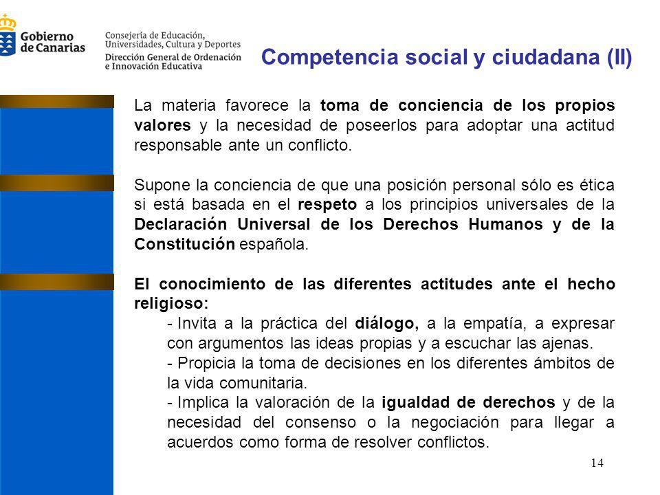 14 Competencia social y ciudadana (II) La materia favorece la toma de conciencia de los propios valores y la necesidad de poseerlos para adoptar una a
