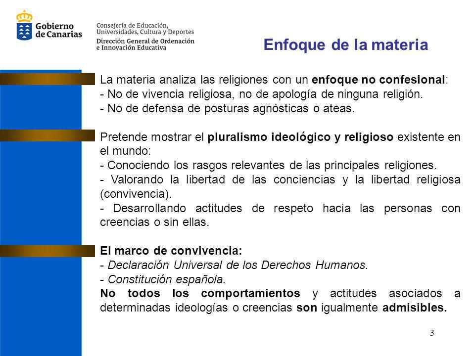 3 Enfoque de la materia La materia analiza las religiones con un enfoque no confesional: - No de vivencia religiosa, no de apología de ninguna religió