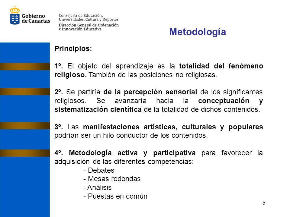 6 Metodología Principios: 1º. El objeto del aprendizaje es la totalidad del fenómeno religioso. También de las posiciones no religiosas. 2º. Se partir