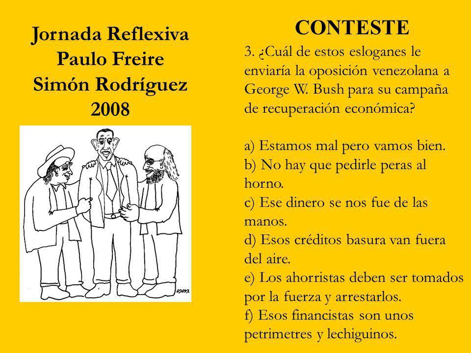 Jornada Reflexiva Paulo Freire Simón Rodríguez 2008 3. ¿Cuál de estos esloganes le enviaría la oposición venezolana a George W. Bush para su campaña d