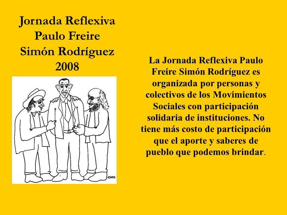 Jornada Reflexiva Paulo Freire Simón Rodríguez 2008 La Jornada Reflexiva Paulo Freire Simón Rodríguez es organizada por personas y colectivos de los M