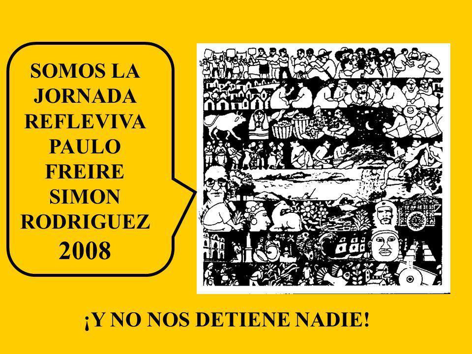 SOMOS LA JORNADA REFLEVIVA PAULO FREIRE SIMON RODRIGUEZ 2008 ¡Y NO NOS DETIENE NADIE!