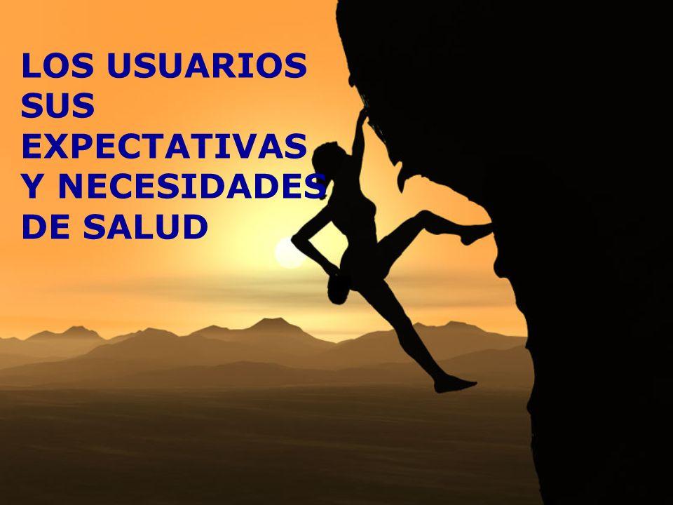 LOS USUARIOS SUS EXPECTATIVAS Y NECESIDADES DE SALUD