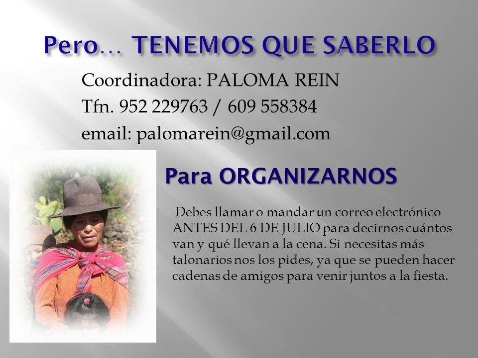 Coordinadora: PALOMA REIN Tfn. 952 229763 / 609 558384 email: palomarein@gmail.com Debes llamar o mandar un correo electrónico ANTES DEL 6 DE JULIO pa