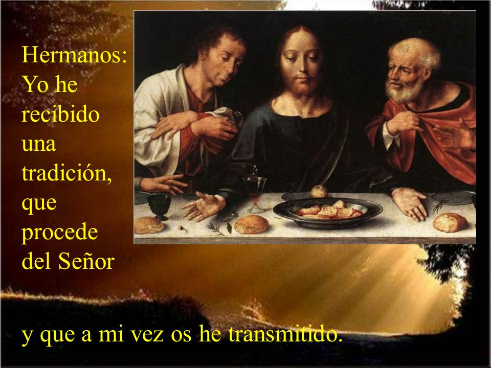 La institución de la Eucaristía la narra hoy san Pablo en la segunda lectura de la misa. Es la primera narración de la Eucaristía escrita en el Nuevo