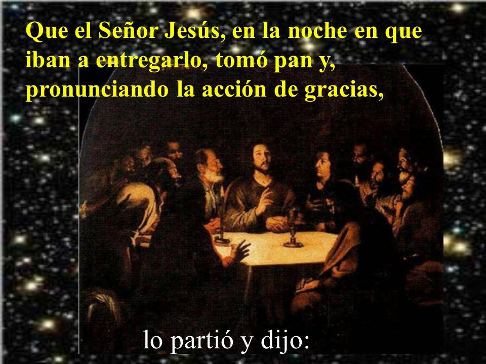 Hermanos: Yo he recibido una tradición, que procede del Señor y que a mi vez os he transmitido.