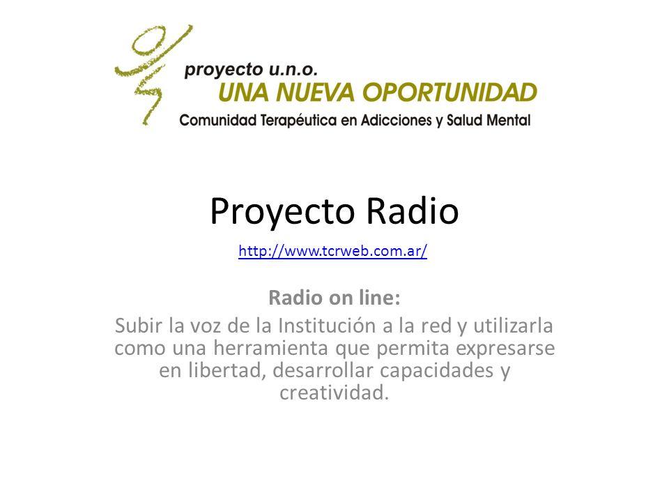 Proyecto Radio Radio on line: Subir la voz de la Institución a la red y utilizarla como una herramienta que permita expresarse en libertad, desarrollar capacidades y creatividad.
