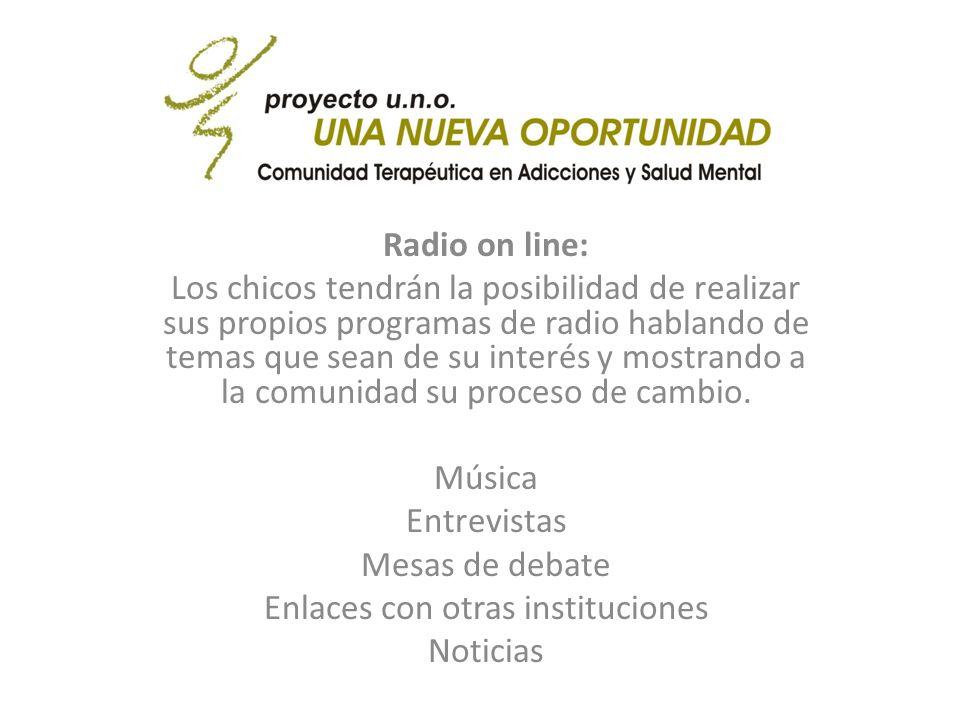 Radio on line: Los chicos tendrán la posibilidad de realizar sus propios programas de radio hablando de temas que sean de su interés y mostrando a la comunidad su proceso de cambio.