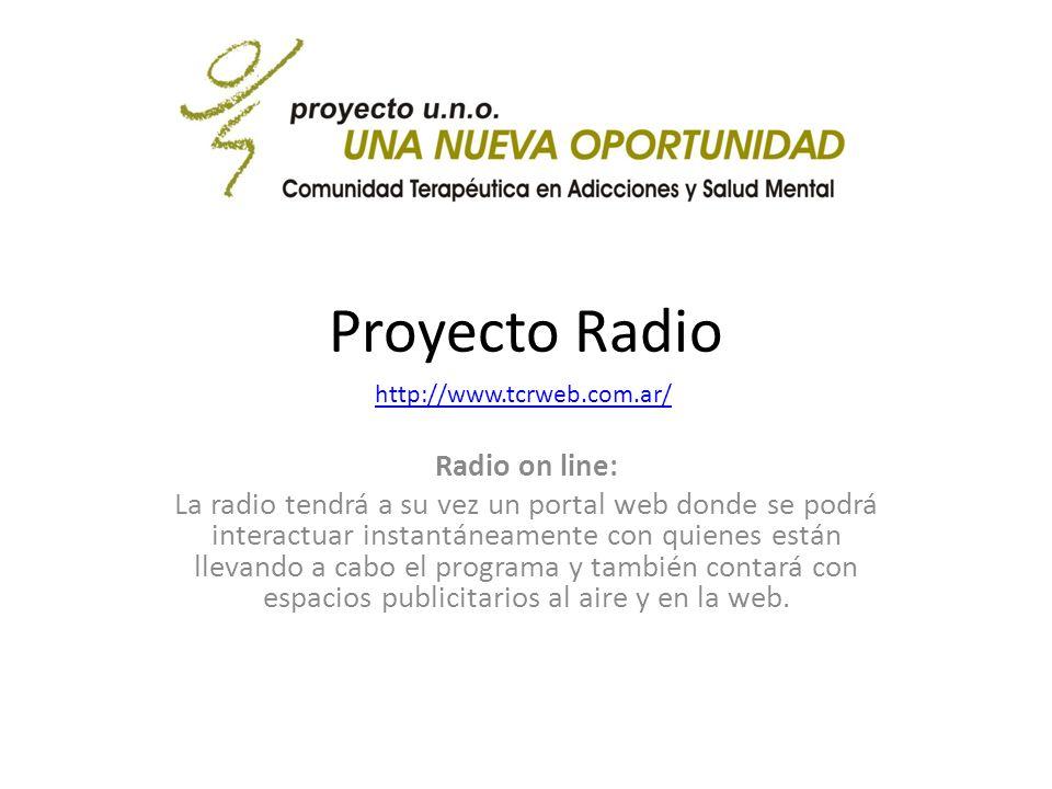 Proyecto Radio Radio on line: La radio tendrá a su vez un portal web donde se podrá interactuar instantáneamente con quienes están llevando a cabo el programa y también contará con espacios publicitarios al aire y en la web.