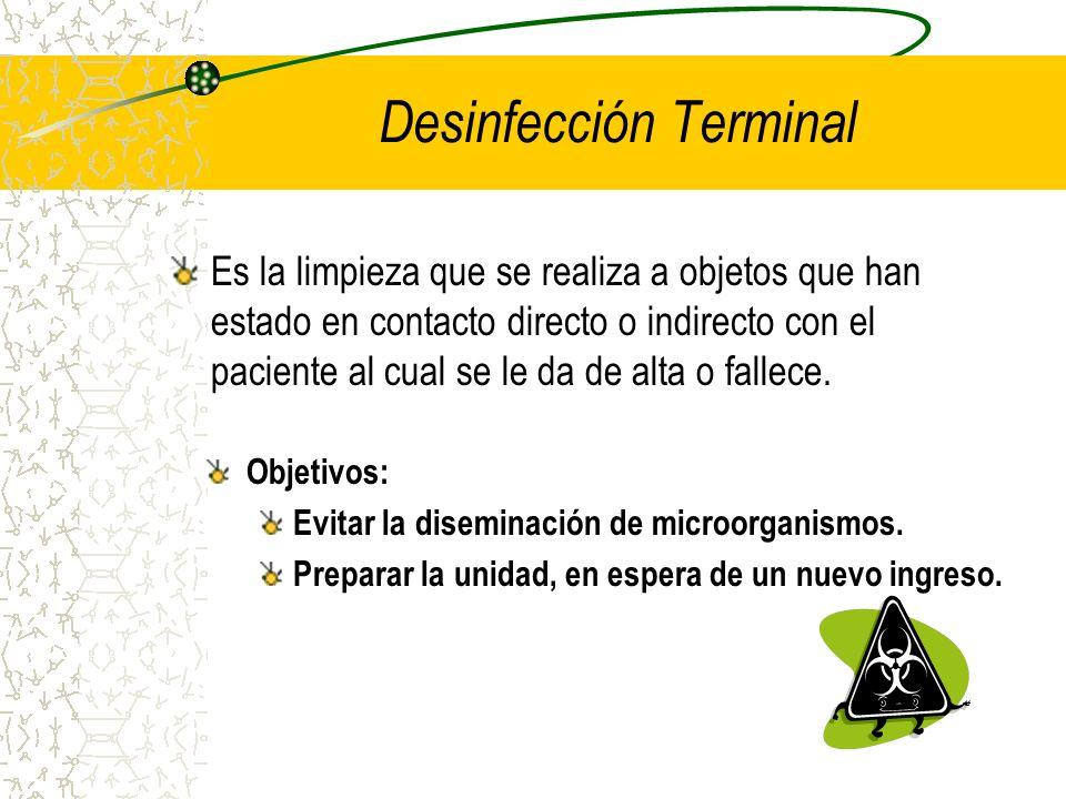 Desinfección Terminal Es la limpieza que se realiza a objetos que han estado en contacto directo o indirecto con el paciente al cual se le da de alta