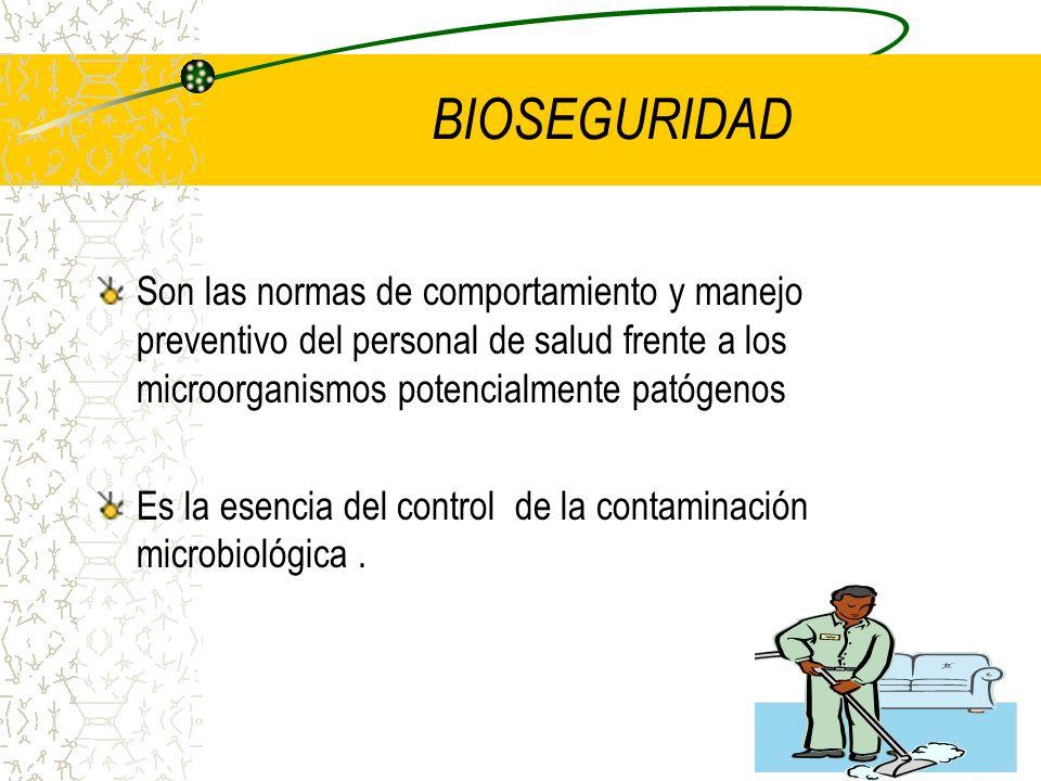 BIOSEGURIDAD Son las normas de comportamiento y manejo preventivo del personal de salud frente a los microorganismos potencialmente patógenos Es la es