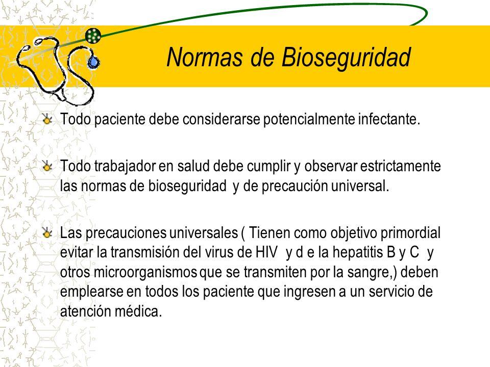 Normas de Bioseguridad Todo paciente debe considerarse potencialmente infectante. Todo trabajador en salud debe cumplir y observar estrictamente las n