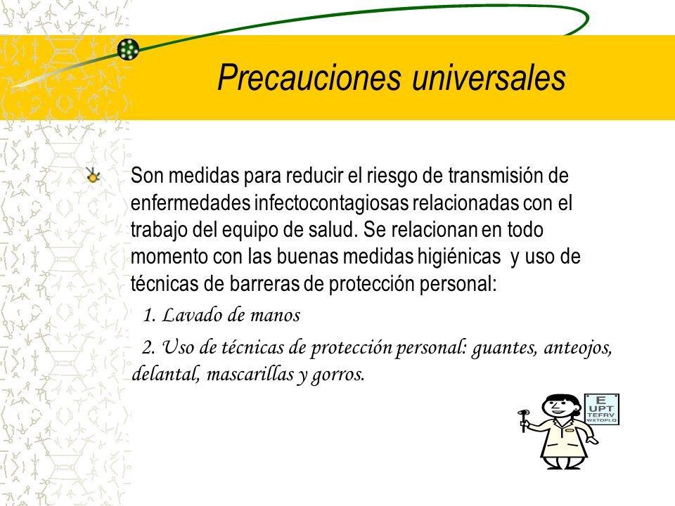 Precauciones universales Son medidas para reducir el riesgo de transmisión de enfermedades infectocontagiosas relacionadas con el trabajo del equipo d