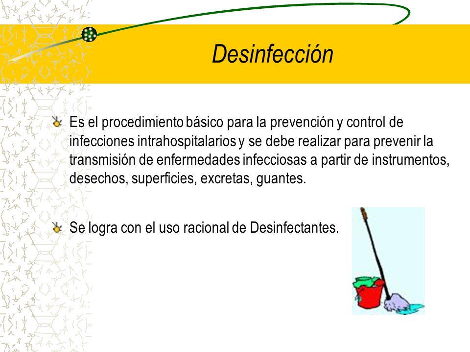 Desinfección Es el procedimiento básico para la prevención y control de infecciones intrahospitalarios y se debe realizar para prevenir la transmisión