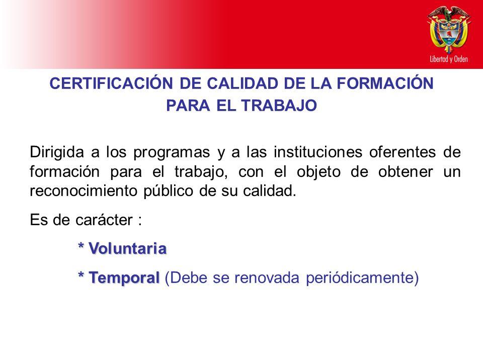 Ministerio de Educación Nacional República de Colombia CERTIFICACIÓN DE CALIDAD DE LA FORMACIÓN PARA EL TRABAJO Dirigida a los programas y a las insti