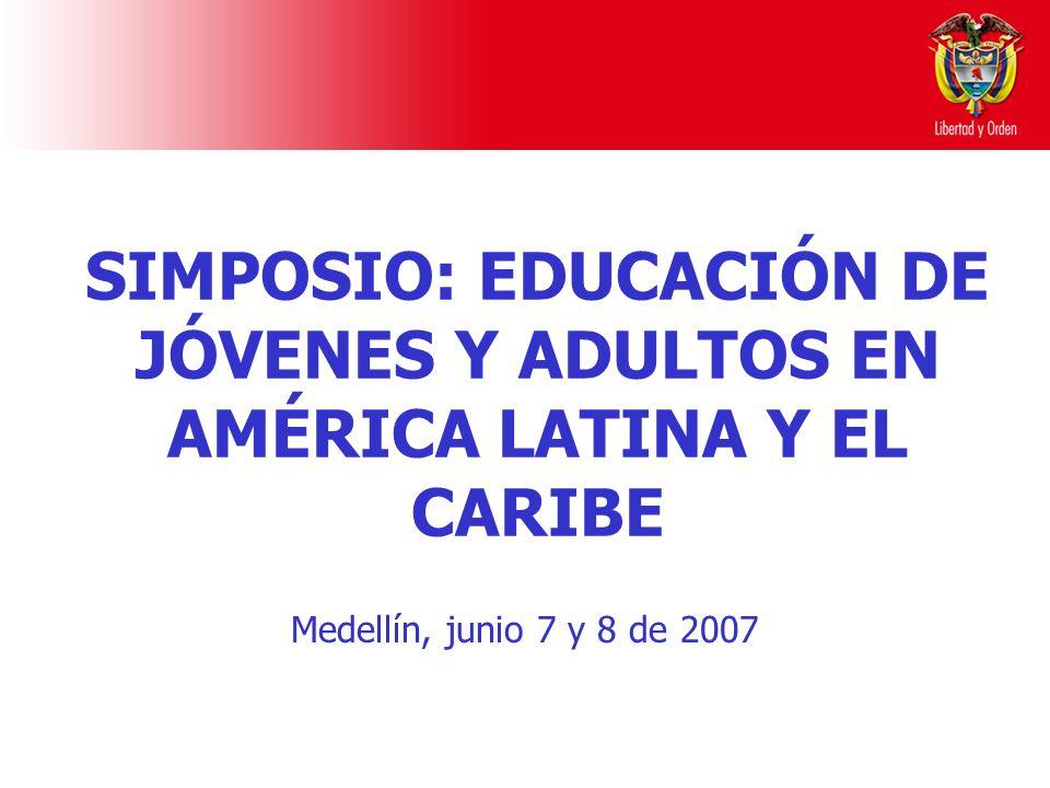 SIMPOSIO: EDUCACIÓN DE JÓVENES Y ADULTOS EN AMÉRICA LATINA Y EL CARIBE Medellín, junio 7 y 8 de 2007