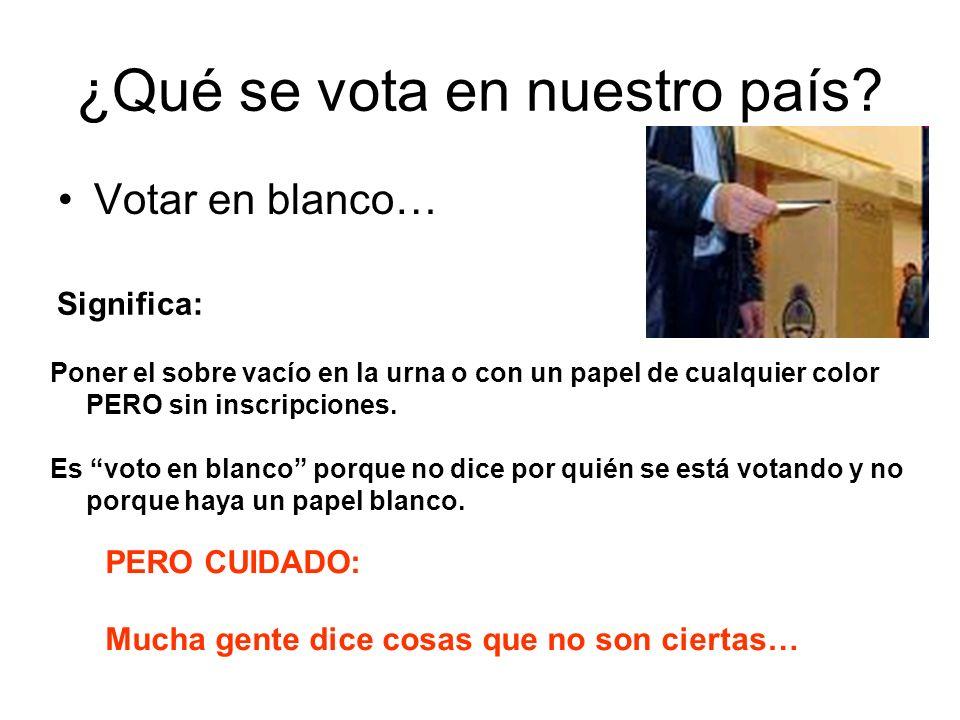¿Qué se vota en nuestro país? Votar en blanco… Poner el sobre vacío en la urna o con un papel de cualquier color PERO sin inscripciones. Es voto en bl