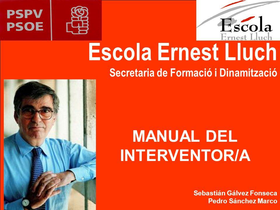 Escola Ernest Lluch Secretaria de Formació i Dinamització Sebastián Gálvez Fonseca Pedro Sánchez Marco MANUAL DEL INTERVENTOR/A