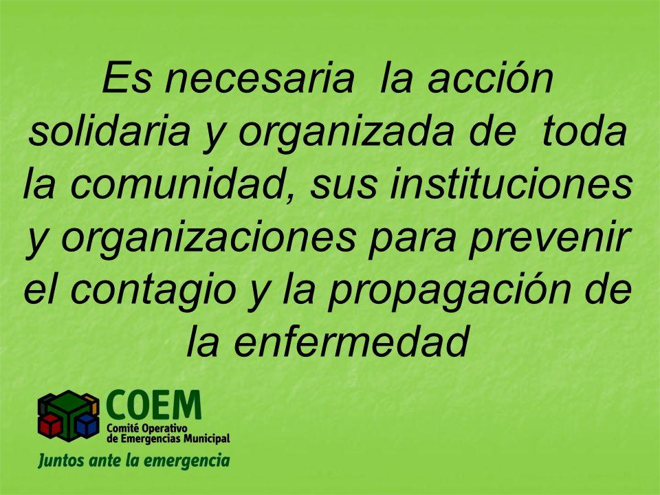 Es necesaria la acción solidaria y organizada de toda la comunidad, sus instituciones y organizaciones para prevenir el contagio y la propagación de l