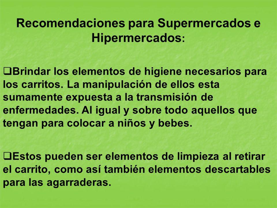 Recomendaciones para Supermercados e Hipermercados : Brindar los elementos de higiene necesarios para los carritos. La manipulación de ellos esta suma