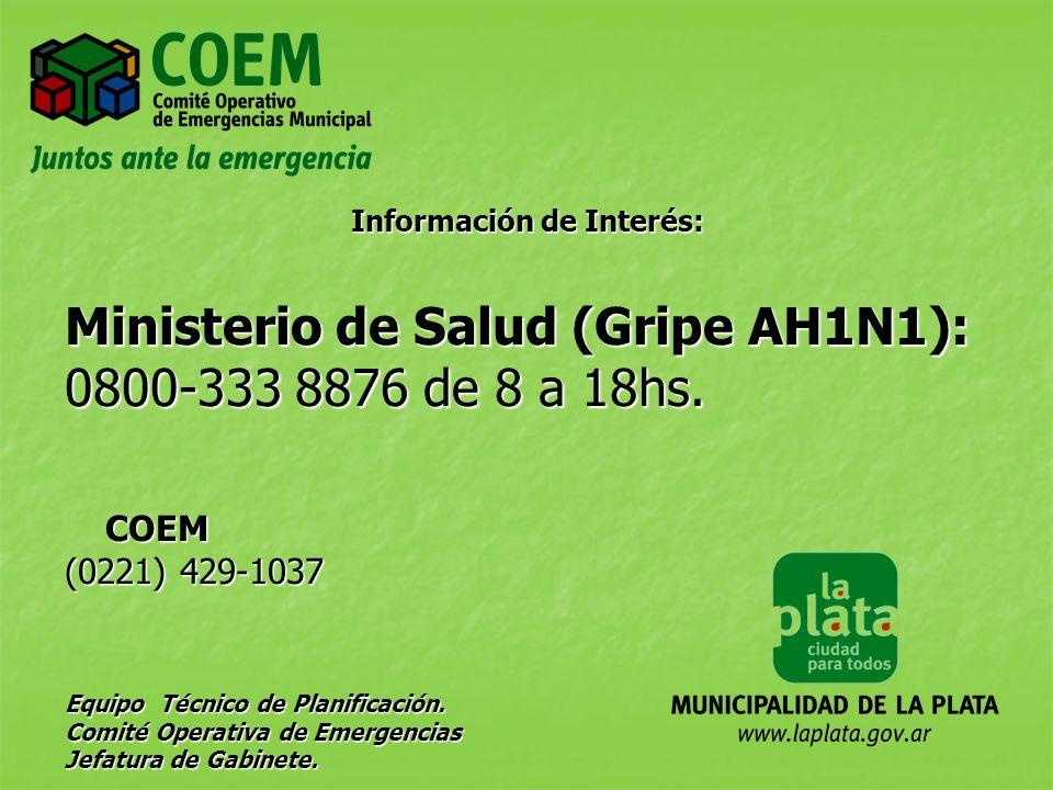 Información de Interés: Ministerio de Salud (Gripe AH1N1): 0800-333 8876 de 8 a 18hs. COEM COEM (0221) 429-1037 Equipo Técnico de Planificación. Comit