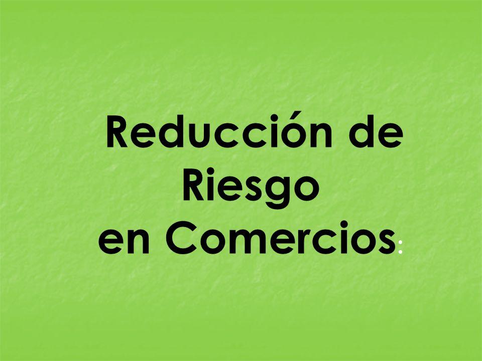 Reducción de Riesgo en Comercios :
