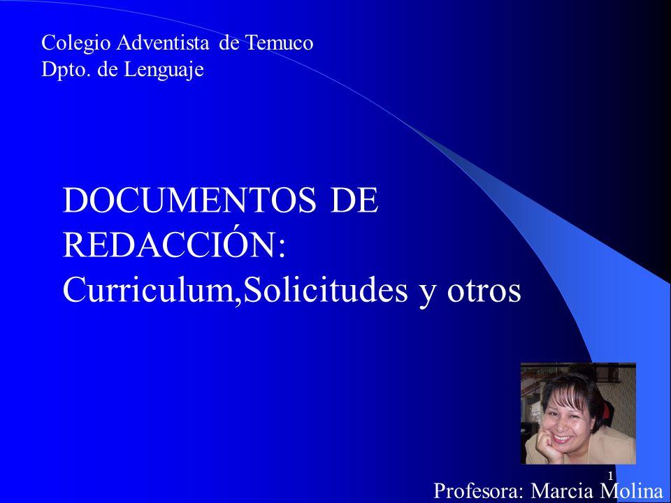 1 Colegio Adventista de Temuco Dpto. de Lenguaje DOCUMENTOS DE REDACCIÓN: Curriculum,Solicitudes y otros Profesora: Marcia Molina