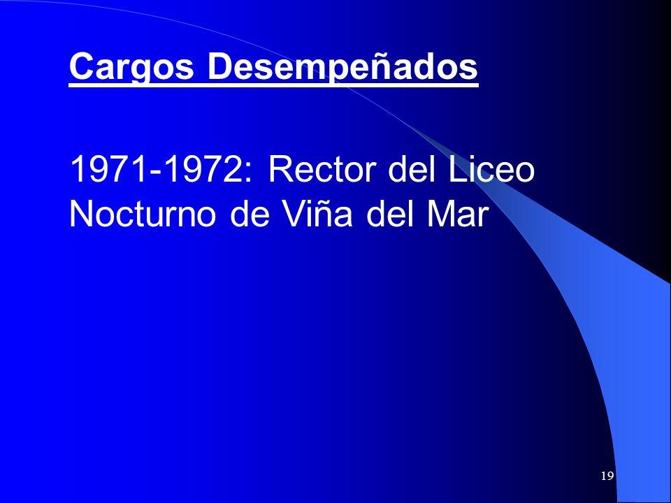 19 Cargos Desempeñados 1971-1972: Rector del Liceo Nocturno de Viña del Mar