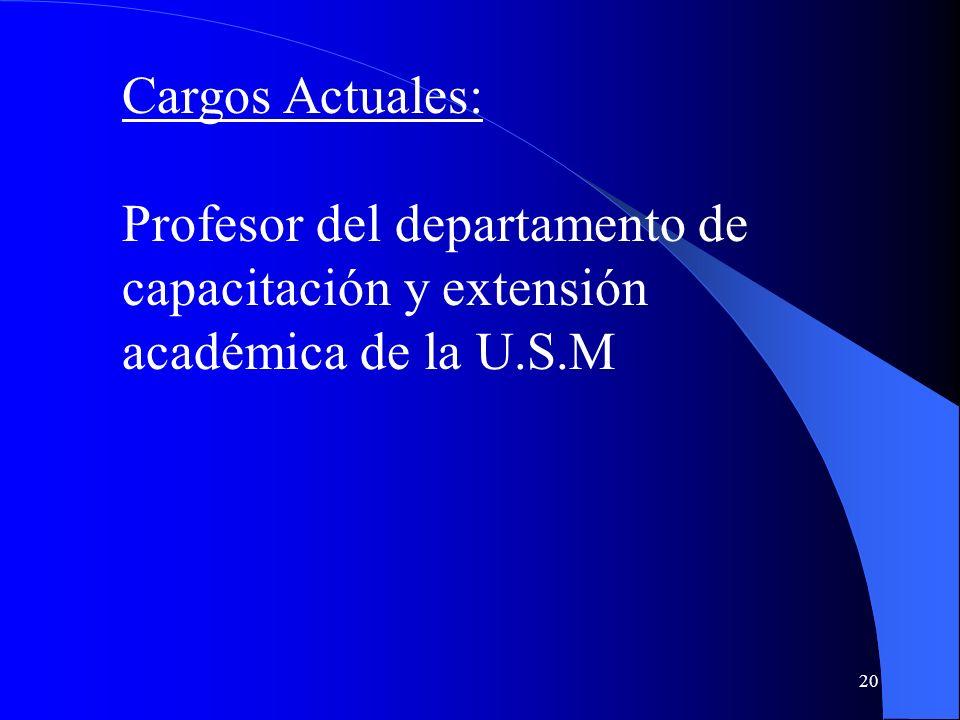 20 Cargos Actuales: Profesor del departamento de capacitación y extensión académica de la U.S.M