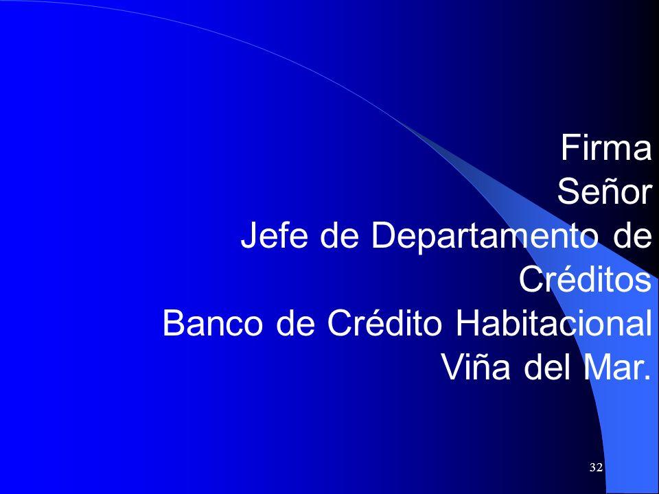 32 Firma Señor Jefe de Departamento de Créditos Banco de Crédito Habitacional Viña del Mar.