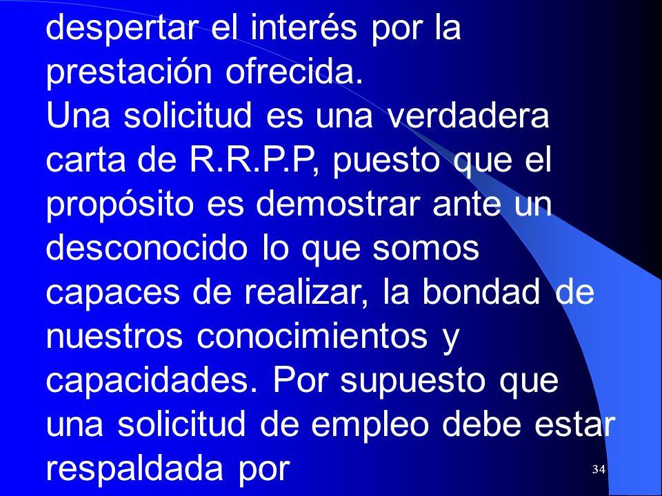 34 despertar el interés por la prestación ofrecida. Una solicitud es una verdadera carta de R.R.P.P, puesto que el propósito es demostrar ante un desc
